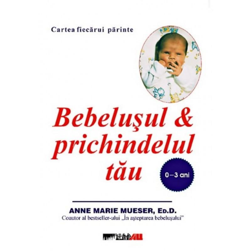 Bebelusul si prichindelul tau (0-3 ani) Editura ALL