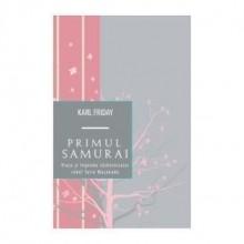 PRIMUL SAMURAI. Viata si legenda razboinicului rebel Tairo Masakado, Karl Friday, Editura ALL
